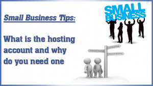 Small Business Tips: What is the hosting account and why do you need one